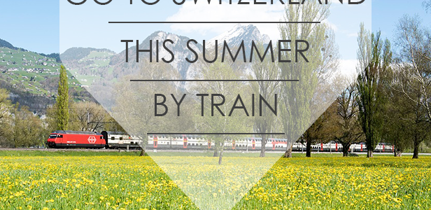 Go To Switzerland This Summer By Train